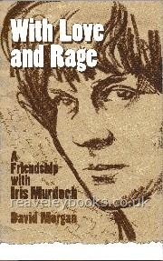 With Love and Rage. A Friendship with Iris Murdoch  **first edition**