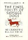 McCall Smith, Alexander- The Finer Points of Sausage Dogs- Edinburgh, Polygon, 2003- Second in the Professor Dr von Igelfeld Entertainment series.Fine, paperback original (no hardback edition) in Fine dustjacket.
