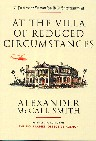 McCall Smith, Alexander- At The Villa of Reduced Circumstances- Edinburgh, Polygon, 2003. Fine paperback original (no hardback edition) in Fine dustjacket.Third in the Professor Dr von Igelfeld Entertainment series.
